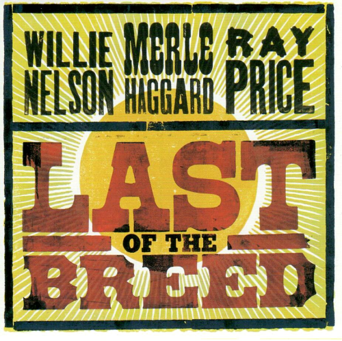 NELSON, WILLIE / MERLE HAGGARD / RAY PRICE - Last Of The Breed