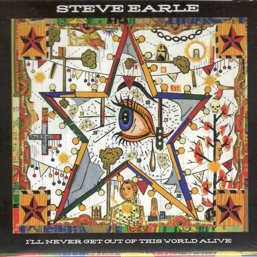 EARLE, STEVE - I'll Never Get Out Of This World Alive