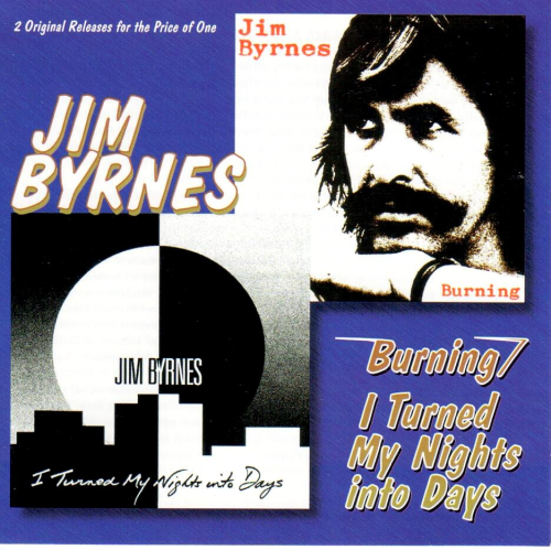 BYRNES, JIM - Burning + I Turned My Nights Into Days