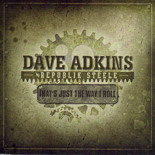 ADKINS, DAVE AND REPUBLIK STEELE - That's Just The Way I Roll