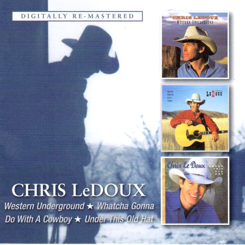 LeDOUX, CHRIS - Western Underground + Whatcha Gonna Do With A Cowboy + Under This Old Hat