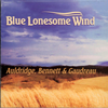 AULDRIDGE, BENNETT & GAUDREAU - Blue Lonesome Wind