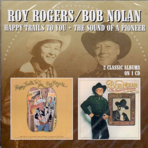 ROGERS, ROY & BOB NOLAN - Happy Trails To You + The Sound Of A Pioneer