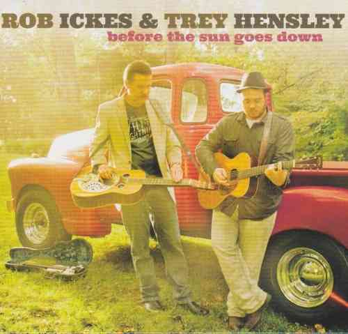 ICKES, ROB & TREY HENSLEY - Before The Sun Goes Down