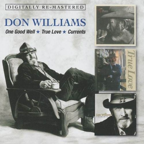 WILLIAMS, DON - One Good Well + True Love + Currents
