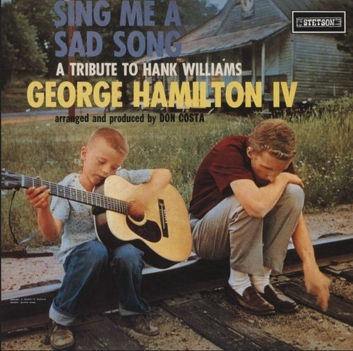 HAMILTON IV, GEORGE - Sing Me A Sad Song-A Tribute To Hank Williams