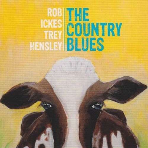 ICKES, ROB & TREY HENSLEY - The Country Blues