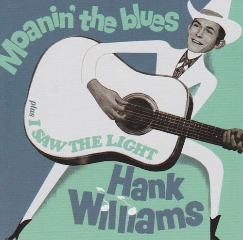 WILLIAMS, HANK - Moanin' The Blues + I Saw The Light