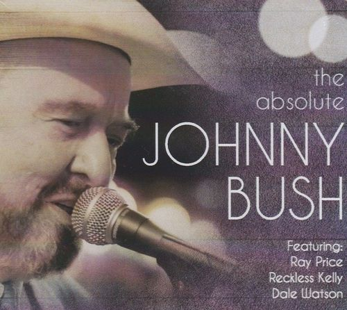 BUSH, JOHNNY - The Absolute Johnny Bush