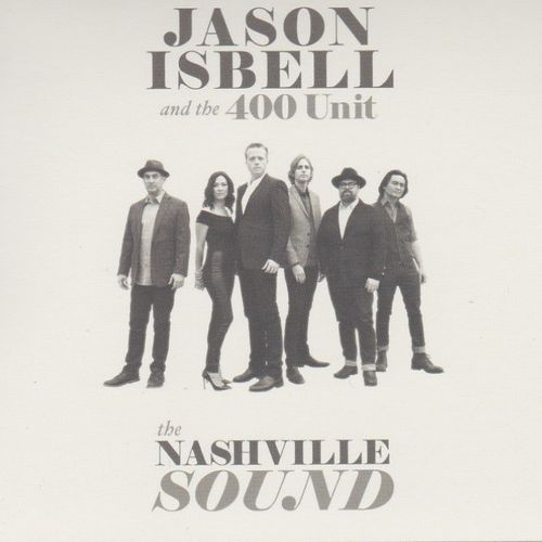 ISBELL, JASON AND THE 400 UNIT - The Nashville Sound