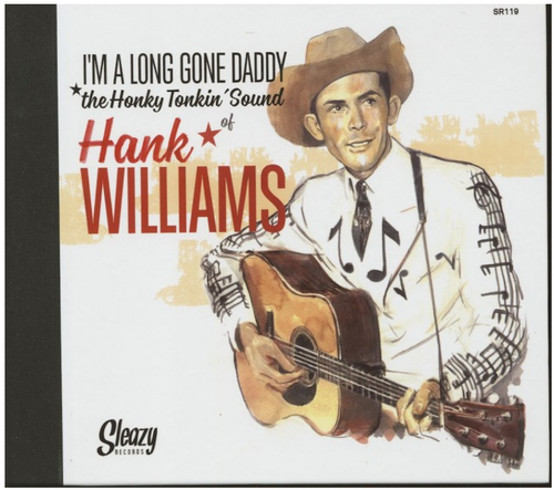WILLIAMS, HANK - I'm A Long Gone Daddy-The Honky Tonkin' Sound