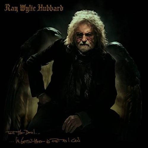 HUBBARD, RAY WYLIE - Tell The Devil...I'm Gettin' There As Fast As I Can