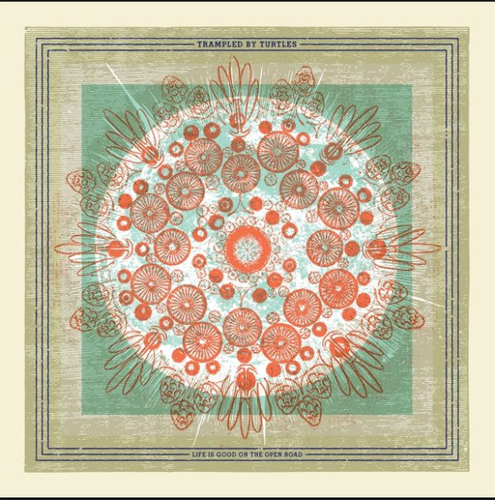 TRAMPLED BY TURTLES - Life Is Good On The Open Road