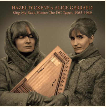DICKENS, HAZEL & ALICE GERRARD - Sing Me Back Home: The DC Tapes, 1965-1969