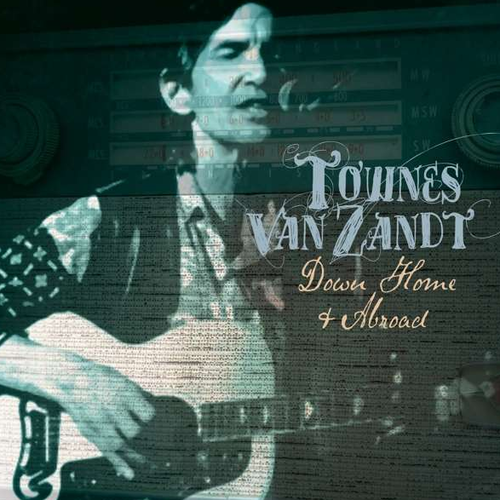 VAN ZANDT, TOWNES - Down Home And Abroad