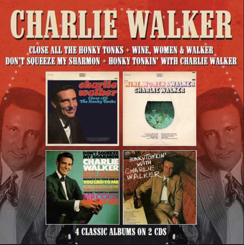 WALKER, CHARLIE - Close All The Honky Tonks + Wine, Women And Walker + Don't Squeeze + Honky Tonkin'