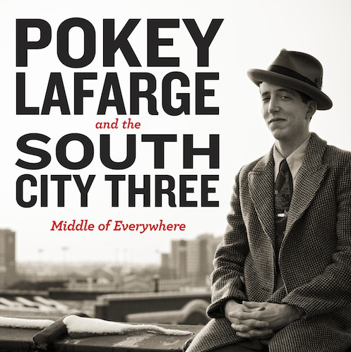 LaFARGE, POKEY AND THE SOUTH CITY THREE - Middle Of Everywhere