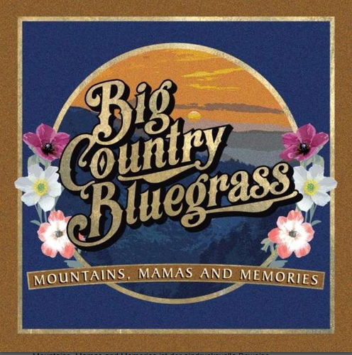 BIG COUNTRY BLUEGRASS - Mountains, Mamas And Memories