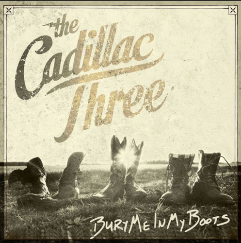 CADILLAC THREE, THE - Bury Me In The Boots