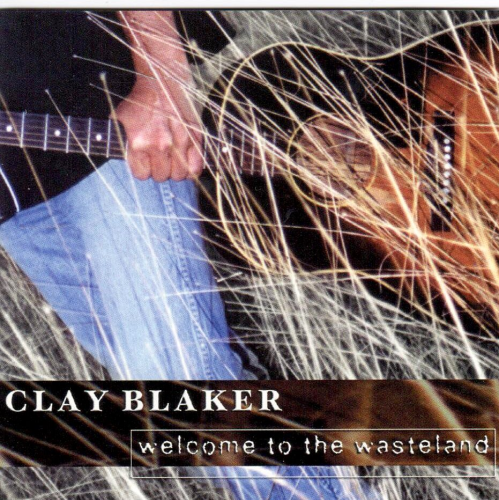 BLAKER, CLAY - Welcome To The Wasteland