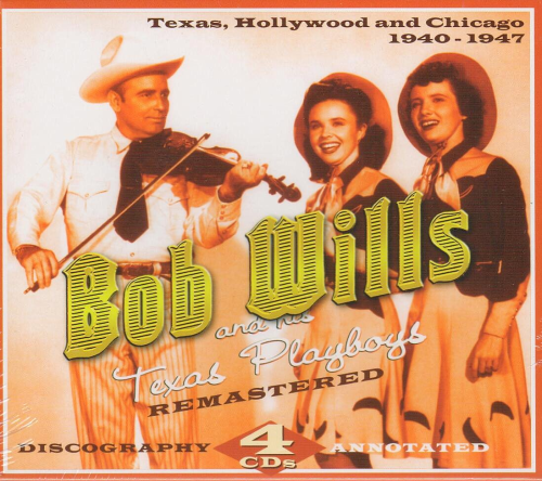 WILLS, BOB AND HIS TEXAS PLAYBOYS - Texas, Hollywood And Chicago 1940-1947