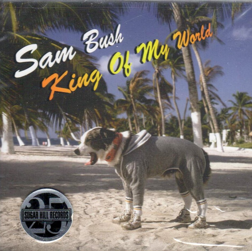 BUSH, SAM - King Of My World