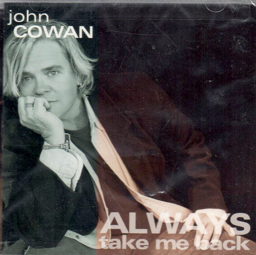 COWAN, JOHN - Always Take Me Back