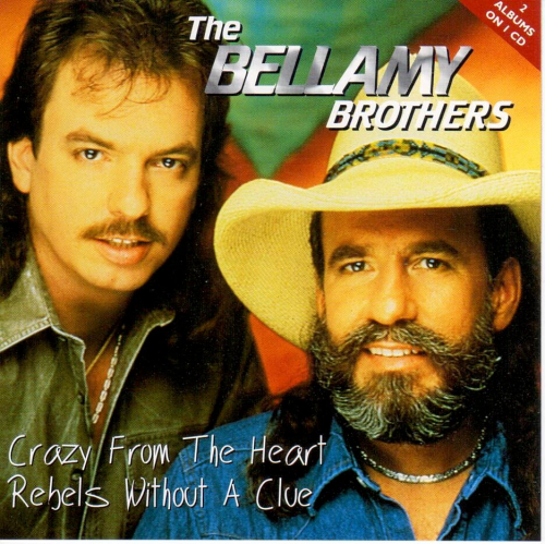 BELLAMY BROTHERS, THE - Crazy From The Heart + Rebels Without A Clue