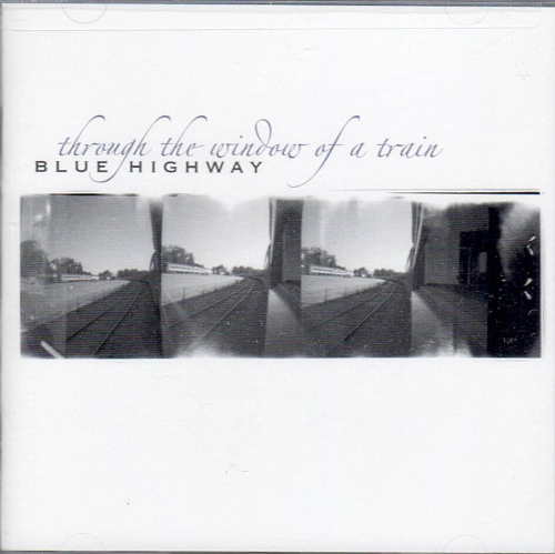 BLUE HIGHWAY - Through The Window Of A Train