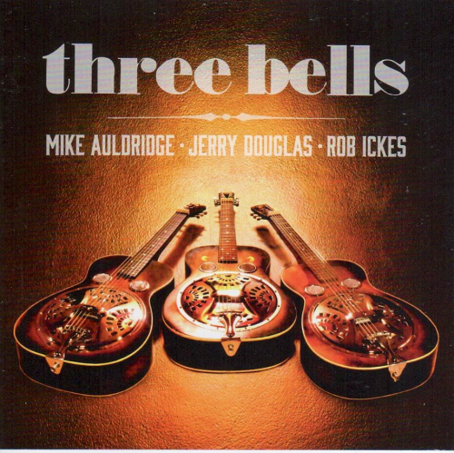 AULDRIDGE, MIKE, JERRY DOUGLAS & ROB ICKES - Three Bells