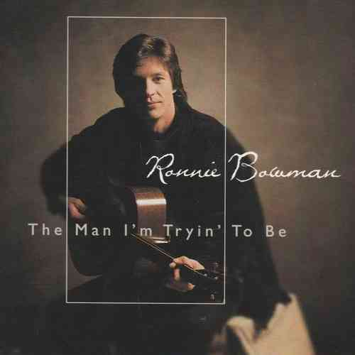 BOWMAN, RONNIE - The Man I'm Tryin' To Be