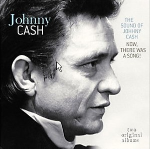 CASH, JOHNNY - The Sound Of Johnny Cash + Now, There Was A Song