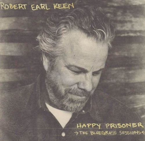 KEEN, ROBERT EARL - Happy Prisoner-The Bluegrass Sessions