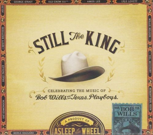 ASLEEP AT THE WHEEL & FRIENDS - Still The King - Celebrating The Music Of Bob Wills And His....