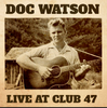 WATSON, DOC - Live At Club 47