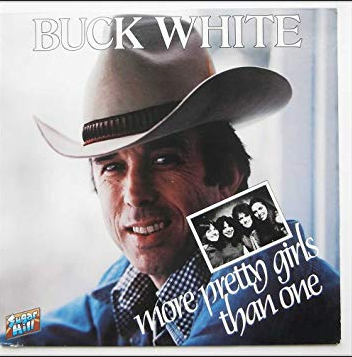 WHITE, BUCK - More Pretty Girls Than One