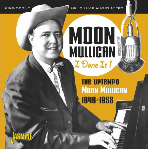 MULLICAN, MOON - I Done It! - The Uptempo Moon Mullican 1949-1958