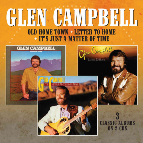 CAMPBELL, GLEN - Old Home Town + Letter To Home + It`s Just A Matter Of Time