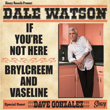 WATSON, DALE - If You're Not Here + Brylcreem And Vaseline