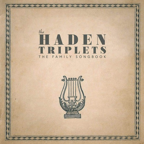 HADEN TRIPLETS, THE - The Family Songbook