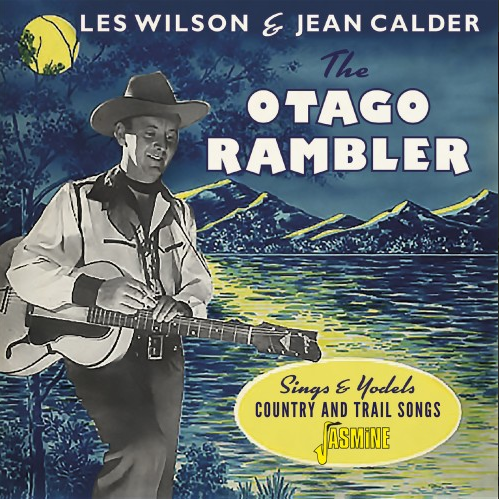 WILSON, LES & JEAN CALDER - The Otago Rambler Sings And Yodels Country & Trail Songs