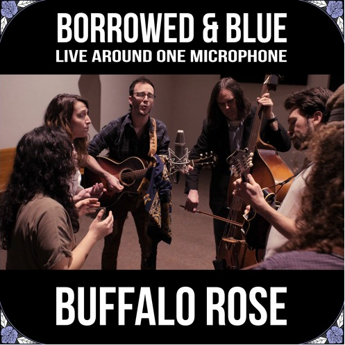 BUFFALO ROSE - Borrowed and Blue: Live Around One Microphone