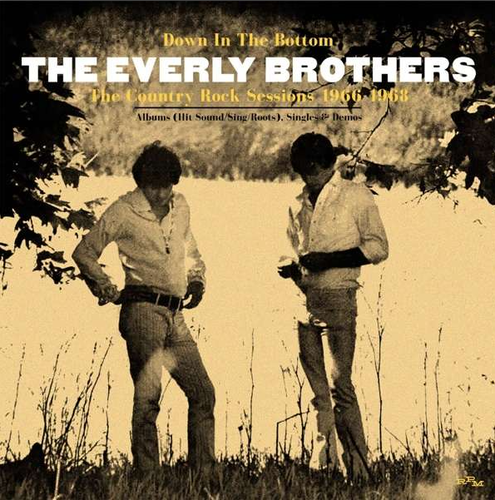 EVERLY BROTHERS, THE - Down In the Bottom: The Country Rock Sessions 1966-1968